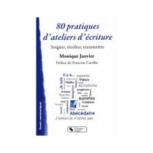 80-pratiques-d-ateliers-d-ecriture-soigner-recolter-transmettre-de-monique-janvier-livre